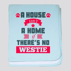 A House Isnt A Home If Theres No Westie baby blank