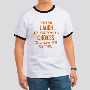 Never Laugh At Wife's Choices T-Shirt