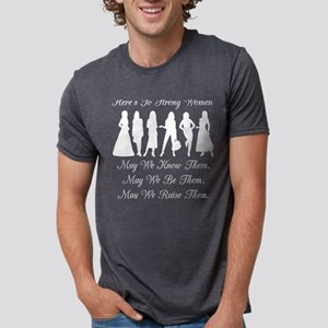 Heres To Strong Women May We Raise Them T-Shirt