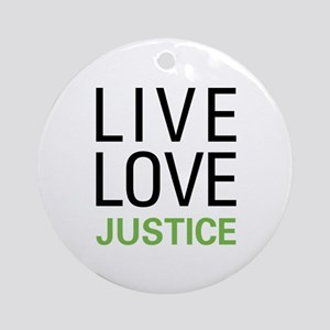 Live Love Justice Ornament (Round)