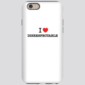 I Love DISRESPECTABLE iPhone 6/6s Tough Case