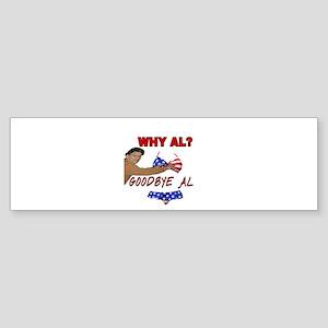 WHY AL? GOODBYE AL Bumper Sticker