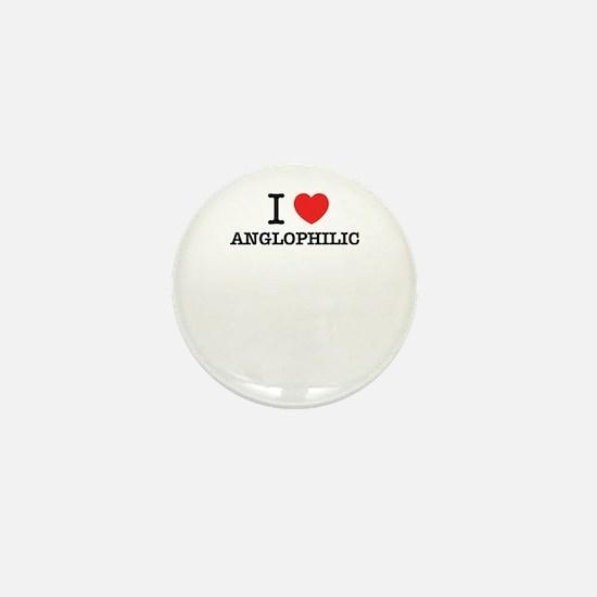 I Love ANGLOPHILIC Mini Button