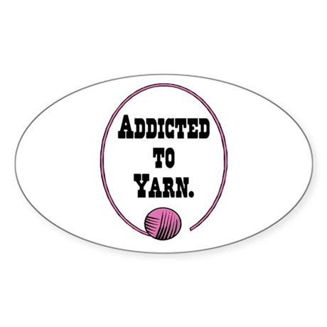Addicted To Yarn Oval Sticker