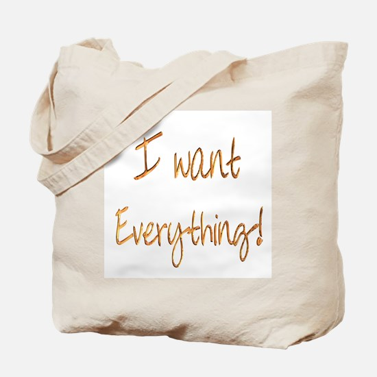 I want everything! Tote Bag