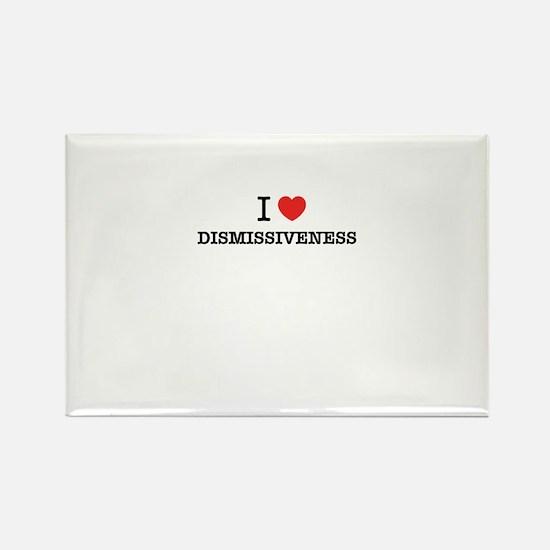 I Love DISMISSIVENESS Magnets