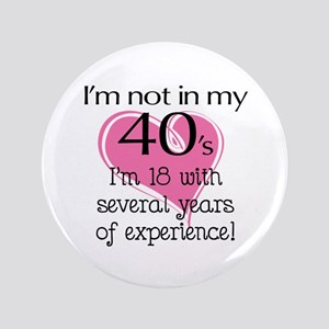 I'm Not In My 40's Button