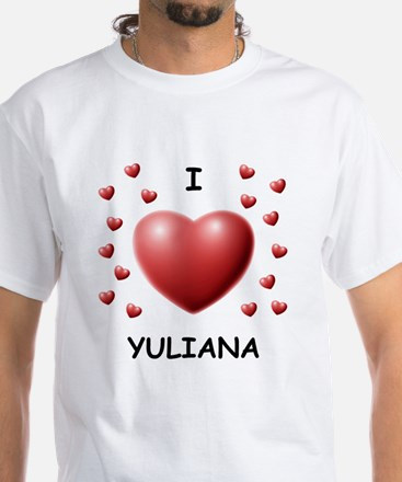 I Love Yuliana - White T-Shirt