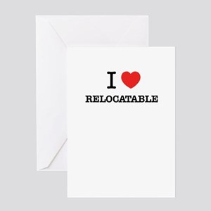 I Love RELOCATABLE Greeting Cards