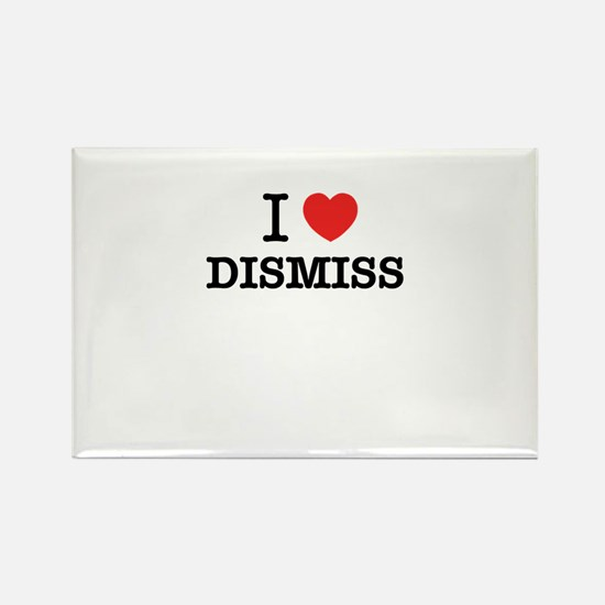 I Love DISMISS Magnets