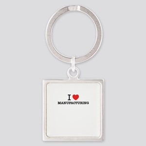 I Love MANUFACTURING Keychains