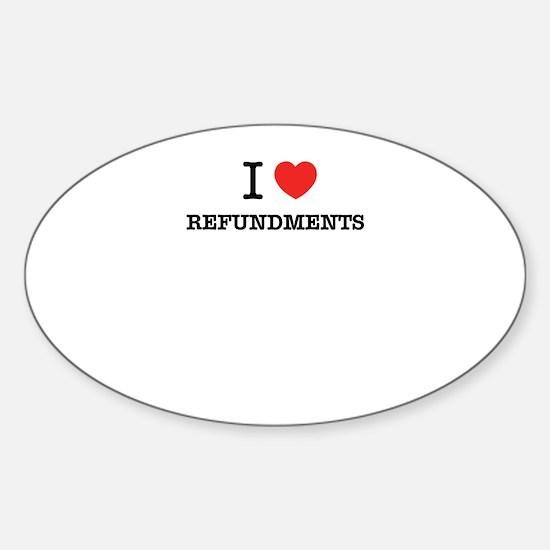 I Love REFUNDMENTS Decal