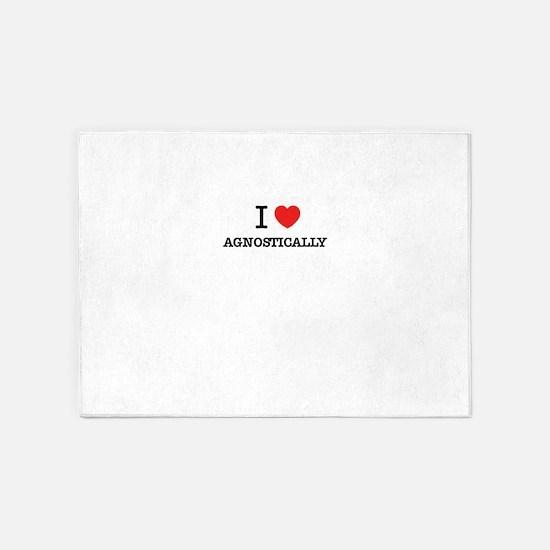 I Love AGNOSTICALLY 5'x7'Area Rug