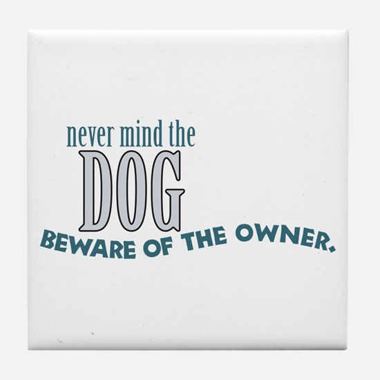 Beware of the Dog Owner Tile Coaster