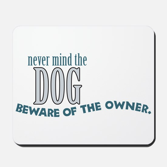 Beware of the Dog Owner Mousepad