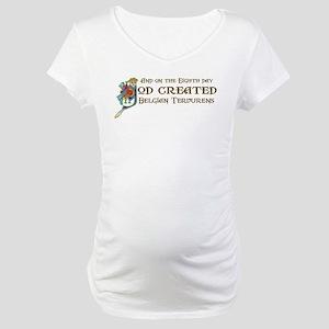 God Created Tervurens Maternity T-Shirt
