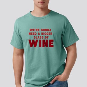 WERE GONNA NEED A BIGGER GLASS OF WINE Mens Comfor