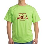 Coming Soon! Jed J Green T-Shirt