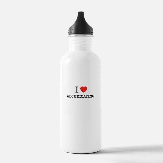 I Love ADJUDICATING Water Bottle
