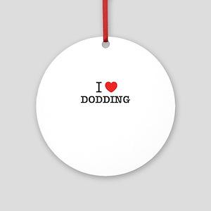 I Love DODDING Round Ornament