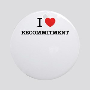 I Love RECOMMITMENT Round Ornament