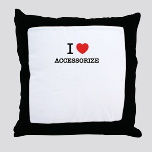 I Love ACCESSORIZE Throw Pillow