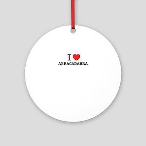 I Love ABRACADABRA Round Ornament