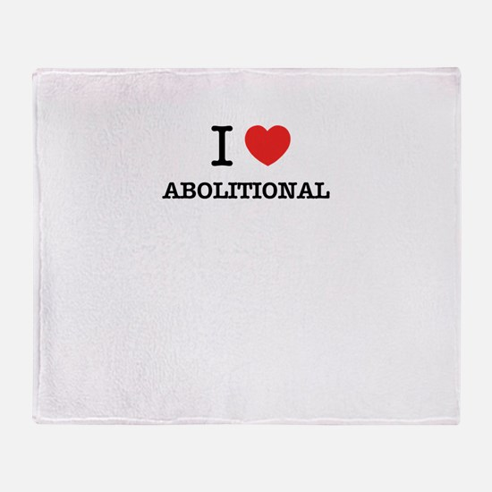 I Love ABOLITIONAL Throw Blanket