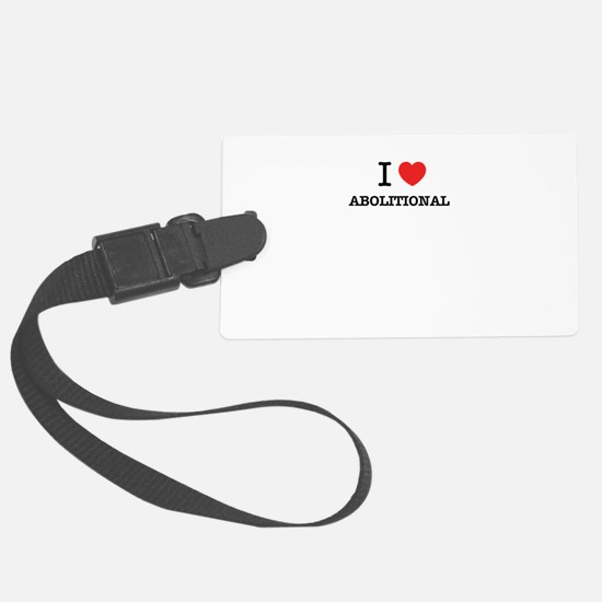 I Love ABOLITIONAL Luggage Tag