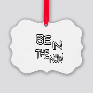 BE IN THE NOW Picture Ornament