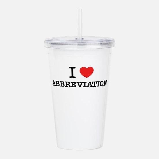I Love ABBREVIATION Acrylic Double-wall Tumbler
