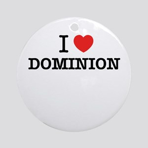 I Love DOMINION Round Ornament