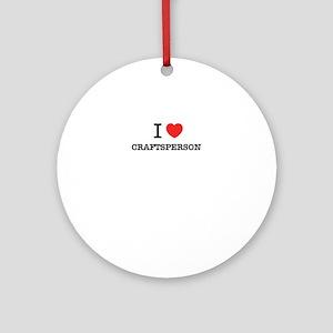 I Love CRAFTSPERSON Round Ornament