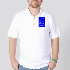 I am Blessed Loved Greatful Golf Shirt