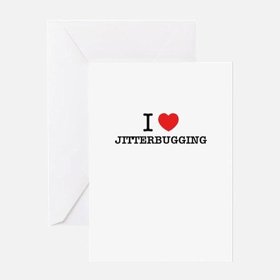I Love JITTERBUGGING Greeting Cards
