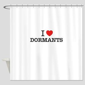 I Love DORMANTS Shower Curtain