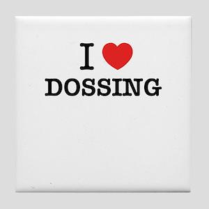 I Love DOSSING Tile Coaster