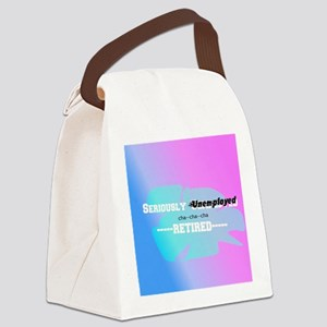 Seriously Unemployed-Retired Canvas Lunch Bag