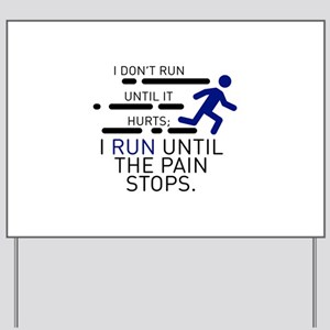 I Run Until The Pain Stops Yard Sign