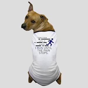 I Run Until The Pain Stops Dog T-Shirt