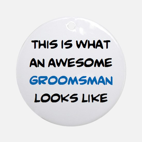 awesome groomsman Round Ornament