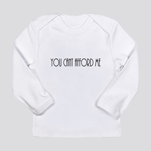YOU CAN'T AFFORD ME Long Sleeve T-Shirt