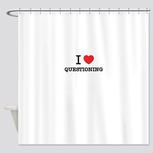 I Love QUESTIONING Shower Curtain