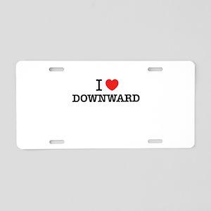 I Love DOWNWARD Aluminum License Plate