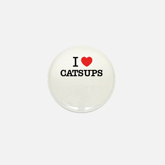 I Love CATSUPS Mini Button