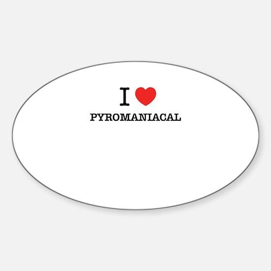 I Love PYROMANIACAL Decal