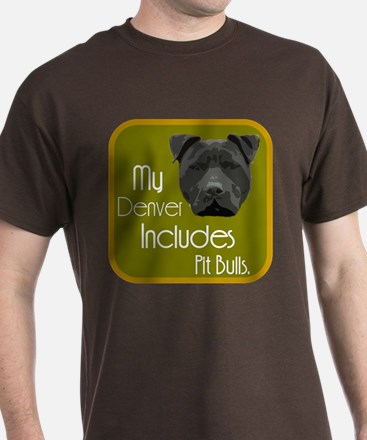 My Denver Includes Pit Bulls T-Shirt