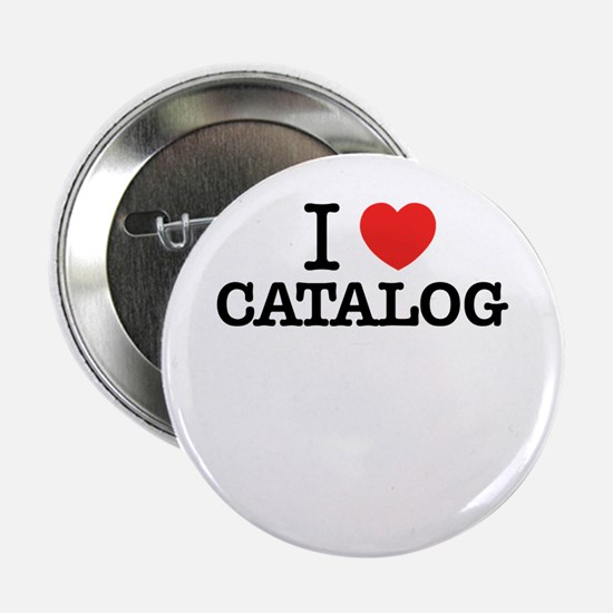 """I Love CATALOG 2.25"""" Button"""
