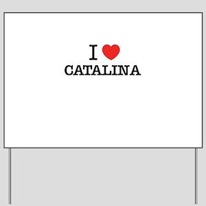 I Love CATALINA Yard Sign