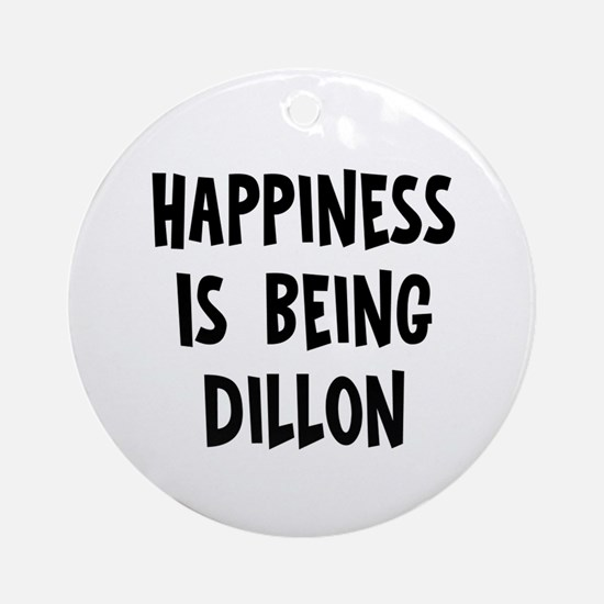 Happiness is being Dillon Ornament (Round)